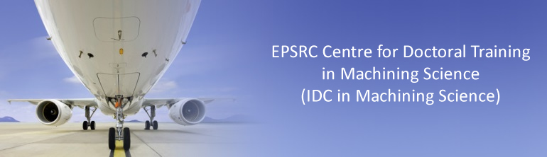 EPSRC Centre for Doctoral Training in Machining Science (IDC in Machining Science)