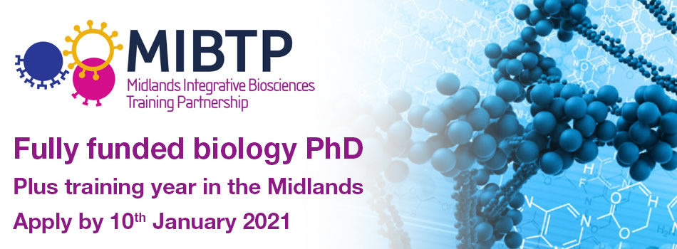 Midlands Integrative Biosciences Training Partnership (MIBTP) Funded PhD Studentships